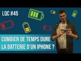 Combien de temps dure la batterie iPhone ? LQC #45