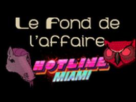 Le Fond De L'Affaire - Hotline Miami - Hotline Miami