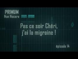 PNN 14 - Pas ce soir Chéri, j'ai la migraine !