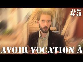 Langues de bois #5 - Avoir vocation à