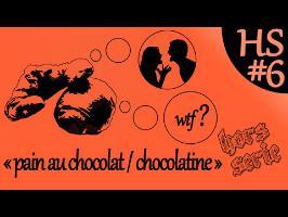 PAIN AU CHOCOLAT ou CHOCOLATINE? - PTE HS#6