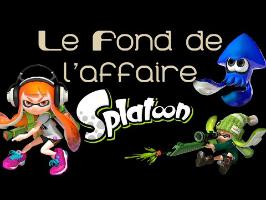 Le Fond de l'Affaire - Splatoon