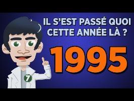 1995 - IL S'EST PASSÉ QUOI CETTE ANNÉE LÀ ?