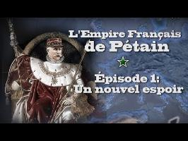 (LP Narratif) L'Empire Français de Pétain - Episode 1: Un Nouvel Espoir ! (Hoi4)