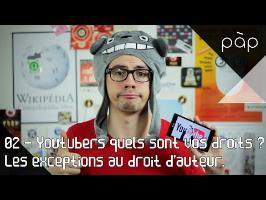 PàP #02 - Youtubers, quels sont vos droits ? Les exceptions au droit d'auteur