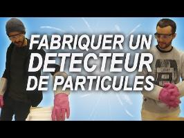 FABRIQUER UN DÉTECTEUR DE PARTICULES AU CERN (ac LeGrandJD)