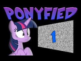 Ponyfied Episode 1