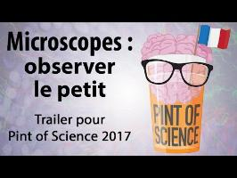 Microscopes : observer le petit [Trailer Pint of Science 2017]