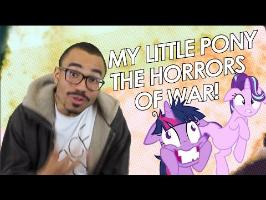 My Little Pony and The Horrors of War - This Ain't Just 4kids