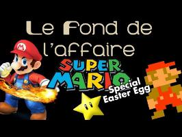 Le Fond De L'Affaire - Super Mario Spécial Easter Egg