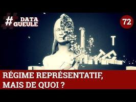 Régime représentatif, mais de quoi ? - #DATAGUEULE 72