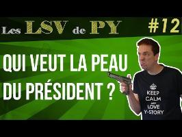 Qui veut la peau du président ? - Les LSV de PY #12