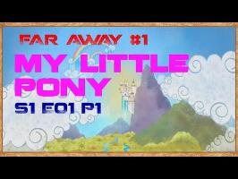 FAR AWAY #1 : MLP S1 ÉPISODE 1 PART 1