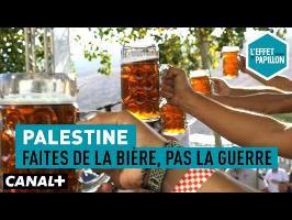 Palestine : Faites de la bière, pas la guerre - L'Effet Papillon – CANAL+