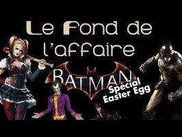 Le Fond De L'Affaire - Batman Arkham Easter Egg