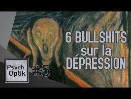 6 BULLSHITS sur la DÉPRESSION - PSYCHOPTIK #5