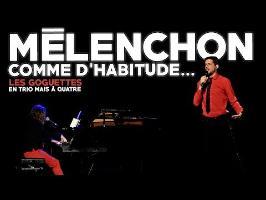 Mélenchon, comme d'habitude - Les Goguettes (en trio mais à quatre)