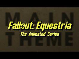 Main Theme - Fallout: Equestria The Animated Series