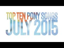 Top 10 Pony Songs of July 2015 - Community Voted