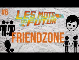 FRIENDZONE - Les mots du futur #6
