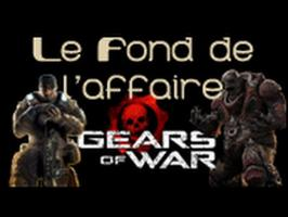 Le Fond De L'Affaire - Gears of War - Gears of War