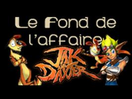Le Fond De L'Affaire - Jak and Daxter
