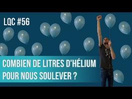 Combien de litres d'hélium pour nous soulever ? LQC #56