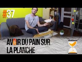 AVOIR DU PAIN SUR LA PLANCHE - Express'ion #37