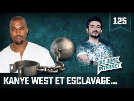 Kanye West et esclavage - VERINO #125 // Dis donc internet...