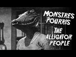 THE ALLIGATOR PEOPLE - Monstres Pourris 8/11