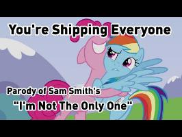I'm Not The Only One MLP Parody - You're Shipping Everyone