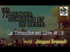 Les Pyramides, l'Univers et le Reste - TeL#19 (Jacques Grimault)