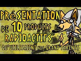 PRÉSENTATION DE 10 PRODUITS RADIOACTIFS ! (Qu'utilisaient nos Grand-parents)
