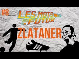 ZLATANER - Les mots du futur #8