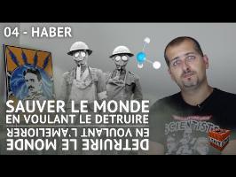 LPPV04 - Sauver l'humanité en cherchant à la détruire - La preuve par vieux - Fritz Haber