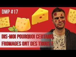 Dis-moi pourquoi certains fromages ont des trous ? DMP #17