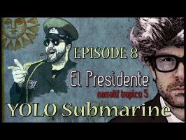 (Let's Play narratif) EL PRESIDENTE - Episode 8 - YOLO Submarine