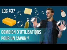 Combien d'utilisation pour un savon ? LQC #37