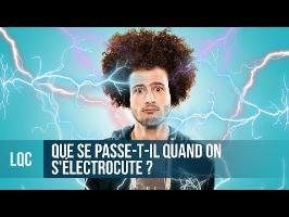 LQC - Que se passe-t-il quand on s'électrocute ?