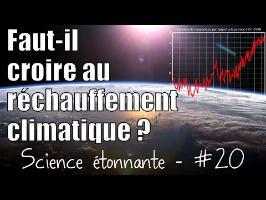 Faut-il croire au réchauffement climatique ? — Science étonnante #20