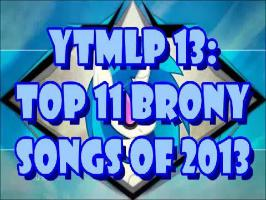 YTMLP 13: TOP 11 BRONY SONGS OF 2013