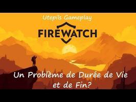 Firewatch: Un Problème de Durée de Vie et de Fin? (Utepils Gameplay)