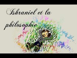 La vidéo des 4 ans : Ishraniel et la philosophie