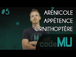 Code MU #5 - ORNITHOPTÈRE, ARÉNICOLE, APPÉTENCE