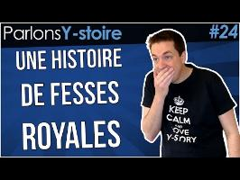Une histoire de fesses royales - Parlons Y-stoire #24