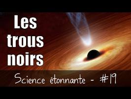 Les trous noirs — Science étonnante #19