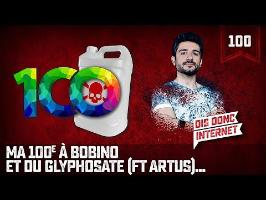 Ma 100e à Bobino et du glyphosate (Feat Artus)... VERINO #100 // Dis donc internet...