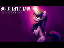 So Much Left to Know - (Original MLP Song) by MandoPony