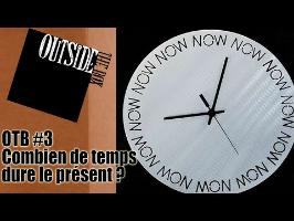 OTB #3: Combien de temps dure le présent ?