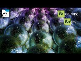 Multivers et théorie des cordes - Breaking Balls - 02